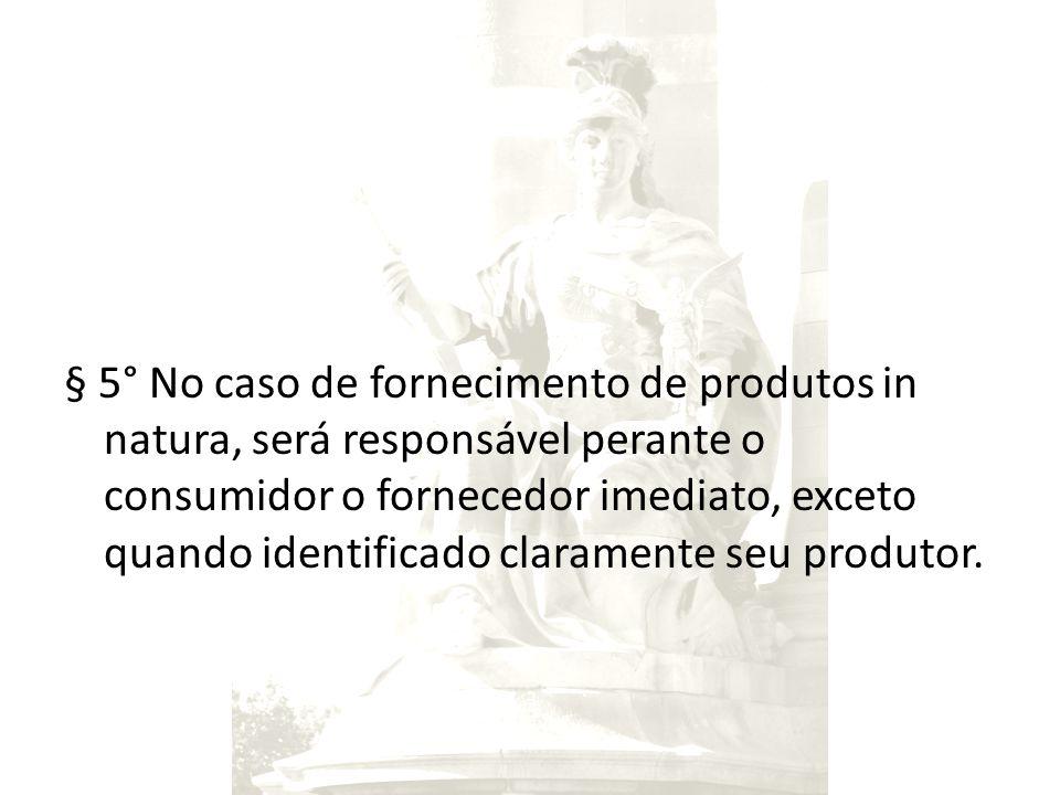 § 5° No caso de fornecimento de produtos in natura, será responsável perante o consumidor o fornecedor imediato, exceto quando identificado claramente