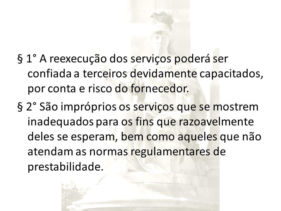 § 1° A reexecução dos serviços poderá ser confiada a terceiros devidamente capacitados, por conta e risco do fornecedor. § 2° São impróprios os serviç
