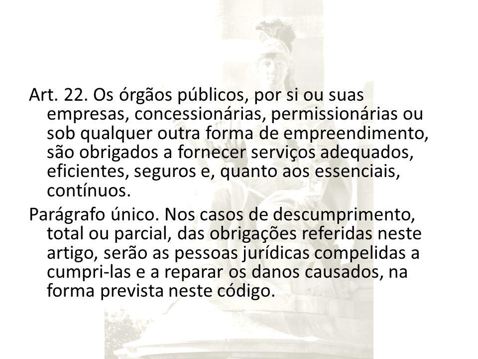 Art. 22. Os órgãos públicos, por si ou suas empresas, concessionárias, permissionárias ou sob qualquer outra forma de empreendimento, são obrigados a