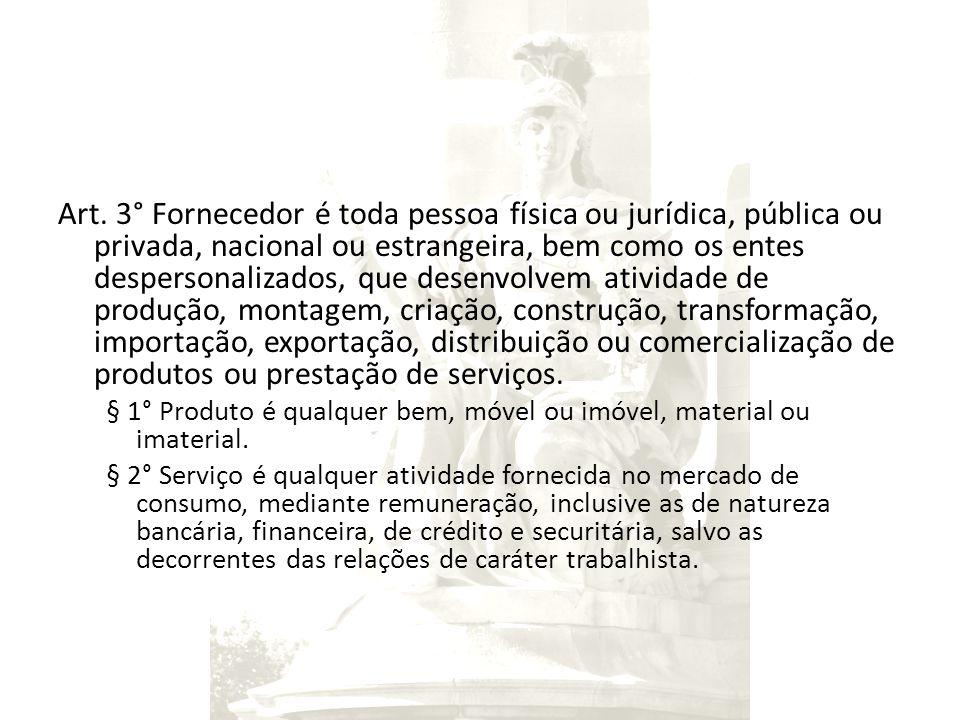Art. 3° Fornecedor é toda pessoa física ou jurídica, pública ou privada, nacional ou estrangeira, bem como os entes despersonalizados, que desenvolvem