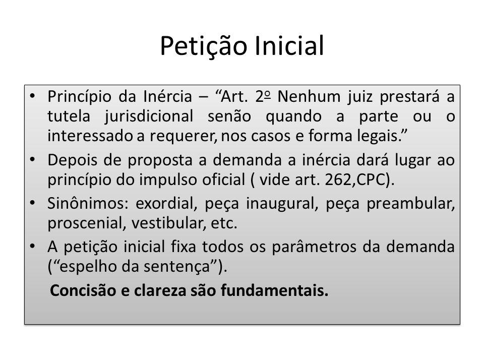 """Petição Inicial Princípio da Inércia – """"Art. 2 o Nenhum juiz prestará a tutela jurisdicional senão quando a parte ou o interessado a requerer, nos cas"""