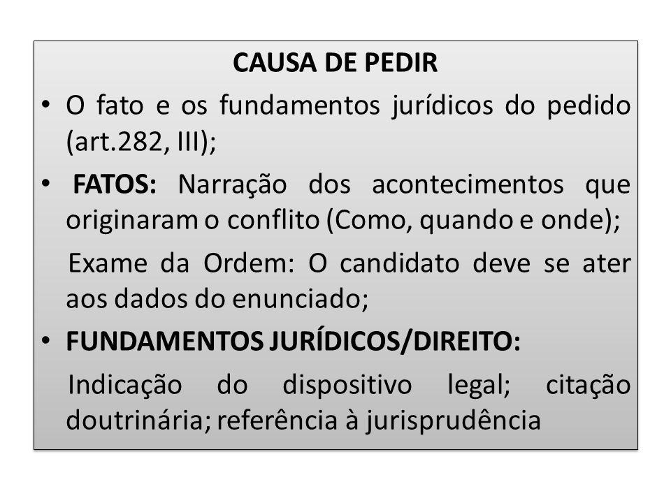 CAUSA DE PEDIR O fato e os fundamentos jurídicos do pedido (art.282, III); FATOS: Narração dos acontecimentos que originaram o conflito (Como, quando