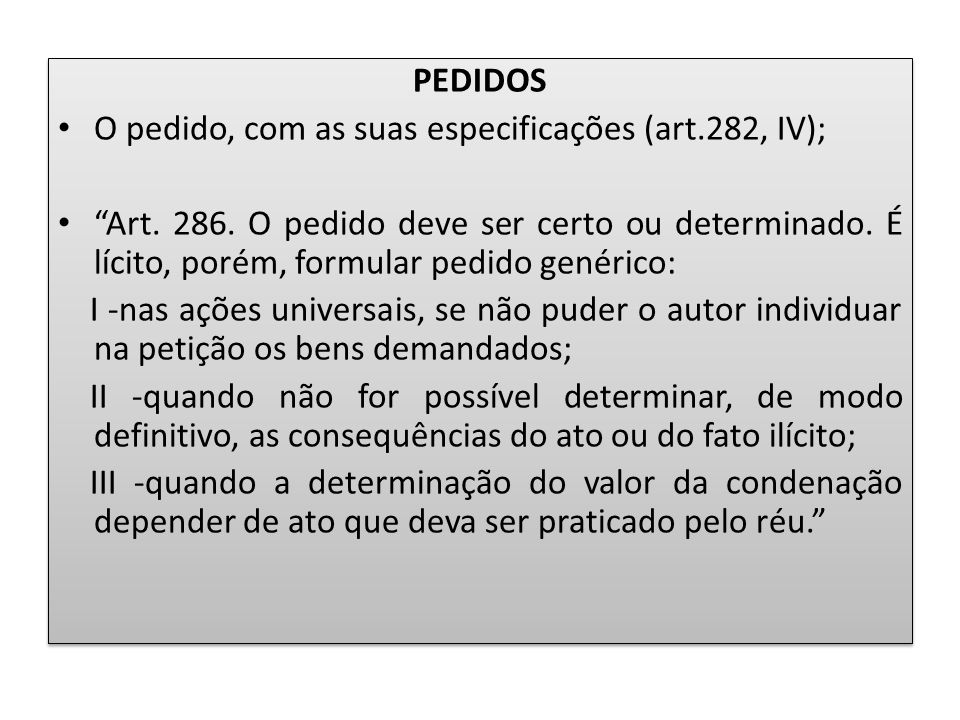 """PEDIDOS O pedido, com as suas especificações (art.282, IV); """"Art. 286. O pedido deve ser certo ou determinado. É lícito, porém, formular pedido genéri"""
