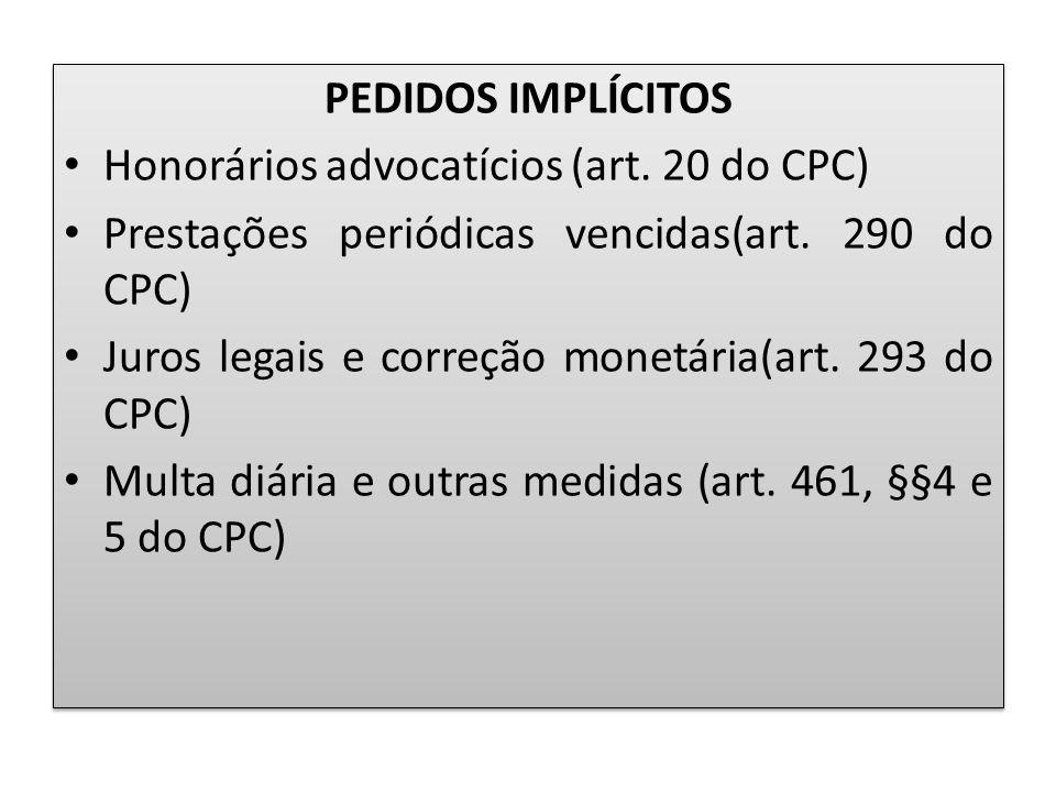 PEDIDOS IMPLÍCITOS Honorários advocatícios (art. 20 do CPC) Prestações periódicas vencidas(art. 290 do CPC) Juros legais e correção monetária(art. 293