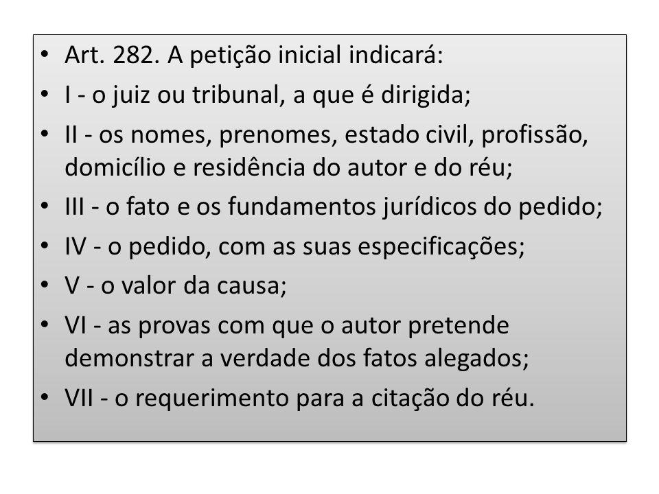 Art. 282. A petição inicial indicará: I - o juiz ou tribunal, a que é dirigida; II - os nomes, prenomes, estado civil, profissão, domicílio e residênc