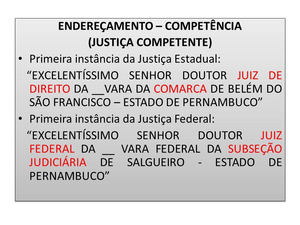 """ENDEREÇAMENTO – COMPETÊNCIA (JUSTIÇA COMPETENTE) Primeira instância da Justiça Estadual: """"EXCELENTÍSSIMO SENHOR DOUTOR JUIZ DE DIREITO DA __VARA DA CO"""