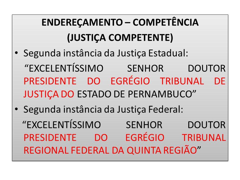 """ENDEREÇAMENTO – COMPETÊNCIA (JUSTIÇA COMPETENTE) Segunda instância da Justiça Estadual: """"EXCELENTÍSSIMO SENHOR DOUTOR PRESIDENTE DO EGRÉGIO TRIBUNAL D"""