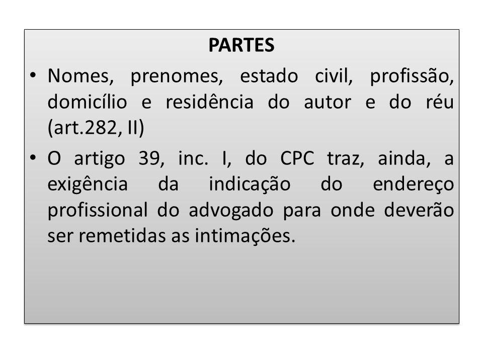 PARTES Nomes, prenomes, estado civil, profissão, domicílio e residência do autor e do réu (art.282, II) O artigo 39, inc. I, do CPC traz, ainda, a exi