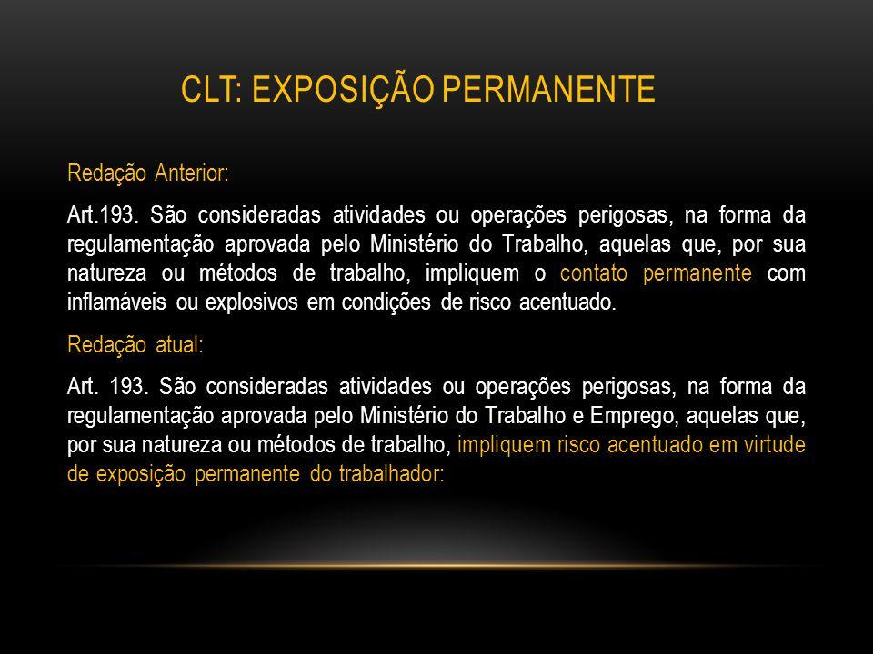 CLT: EXPOSIÇÃO PERMANENTE Redação Anterior: Art.193. São consideradas atividades ou operações perigosas, na forma da regulamentação aprovada pelo Mini