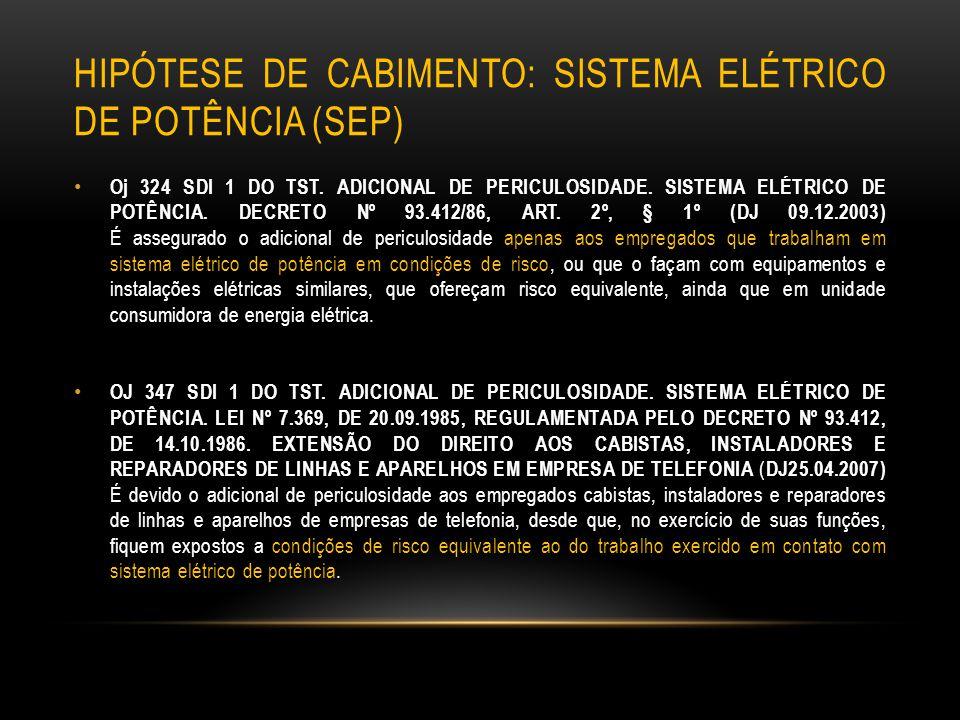 HIPÓTESE DE CABIMENTO: SISTEMA ELÉTRICO DE POTÊNCIA (SEP) Oj 324 SDI 1 DO TST. ADICIONAL DE PERICULOSIDADE. SISTEMA ELÉTRICO DE POTÊNCIA. DECRETO Nº 9