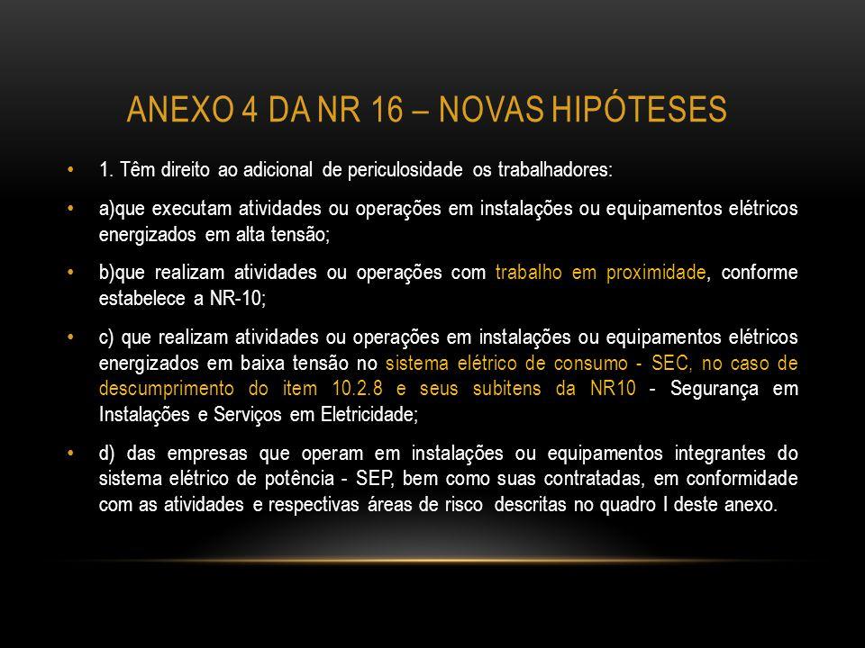ANEXO 4 DA NR 16 – NOVAS HIPÓTESES 1. Têm direito ao adicional de periculosidade os trabalhadores: a)que executam atividades ou operações em instalaçõ