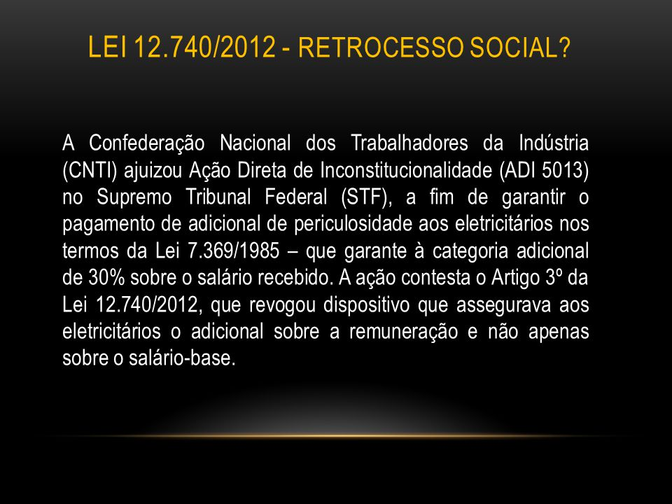 LEI 12.740/2012 - RETROCESSO SOCIAL? A Confederação Nacional dos Trabalhadores da Indústria (CNTI) ajuizou Ação Direta de Inconstitucionalidade (ADI 5