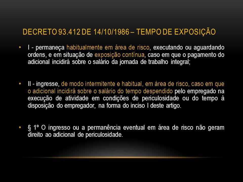 DECRETO 93.412 DE 14/10/1986 – TEMPO DE EXPOSIÇÃO I - permaneça habitualmente em área de risco, executando ou aguardando ordens, e em situação de expo