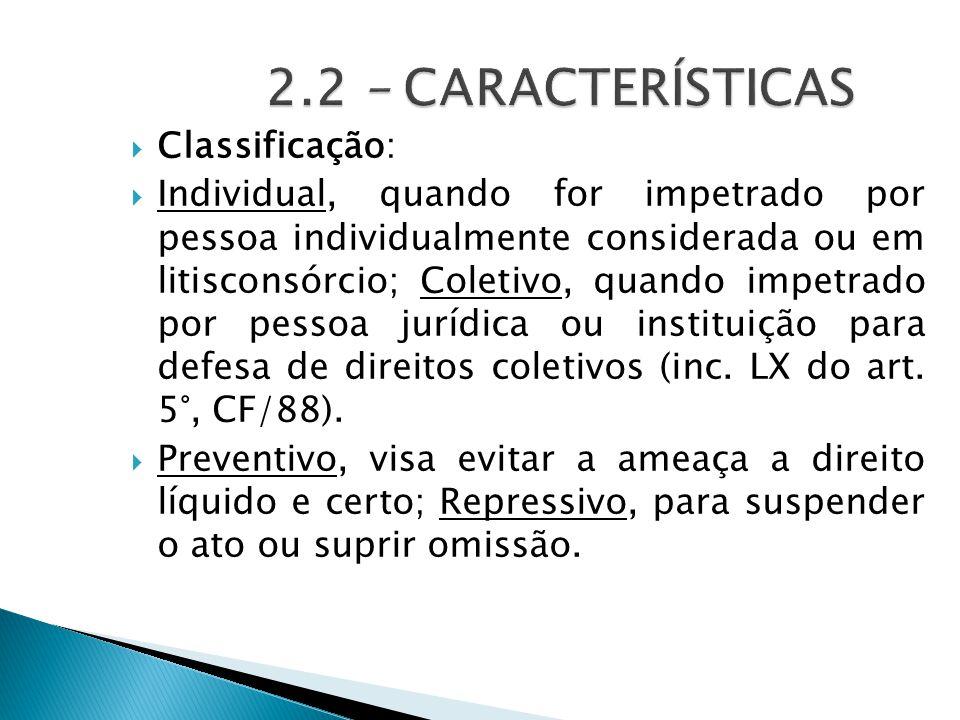 Classificação:  Individual, quando for impetrado por pessoa individualmente considerada ou em litisconsórcio; Coletivo, quando impetrado por pessoa jurídica ou instituição para defesa de direitos coletivos (inc.