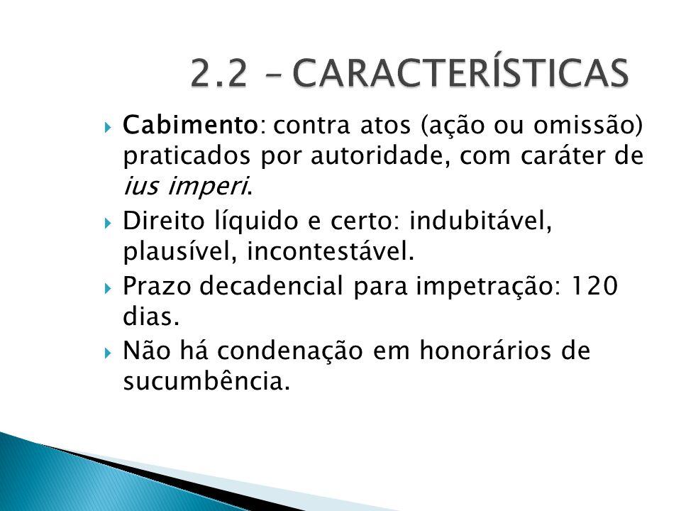  Cabimento: contra atos (ação ou omissão) praticados por autoridade, com caráter de ius imperi.