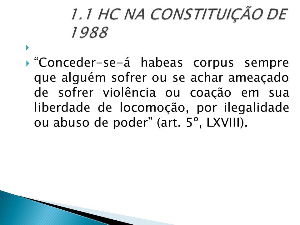   Conceder-se-á habeas corpus sempre que alguém sofrer ou se achar ameaçado de sofrer violência ou coação em sua liberdade de locomoção, por ilegalidade ou abuso de poder (art.