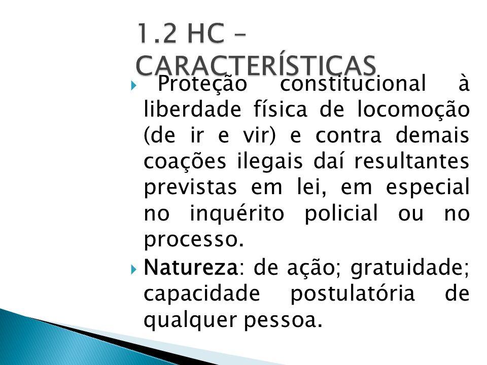  Proteção constitucional à liberdade física de locomoção (de ir e vir) e contra demais coações ilegais daí resultantes previstas em lei, em especial no inquérito policial ou no processo.