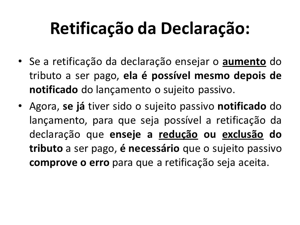 Retificação da Declaração: Se a retificação da declaração ensejar o aumento do tributo a ser pago, ela é possível mesmo depois de notificado do lançam