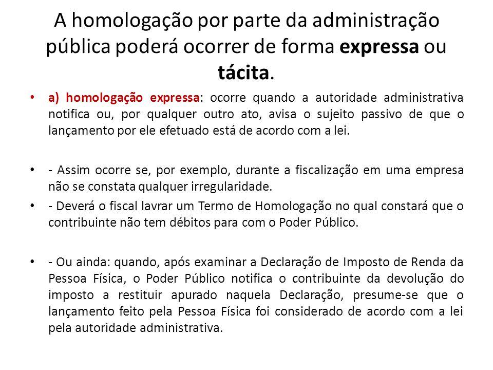 A homologação por parte da administração pública poderá ocorrer de forma expressa ou tácita. a) homologação expressa: ocorre quando a autoridade admin