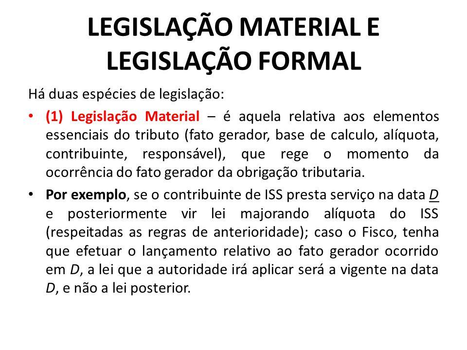 LEGISLAÇÃO MATERIAL E LEGISLAÇÃO FORMAL Há duas espécies de legislação: (1) Legislação Material – é aquela relativa aos elementos essenciais do tribut
