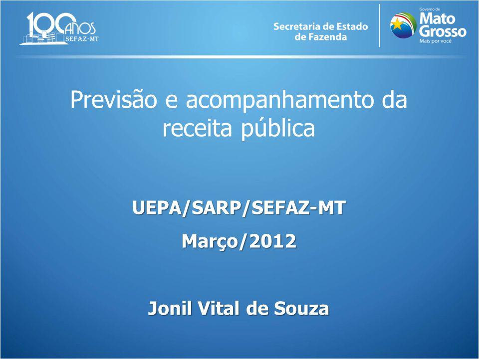 Previsão e acompanhamento da receita públicaUEPA/SARP/SEFAZ-MTMarço/2012 Jonil Vital de Souza
