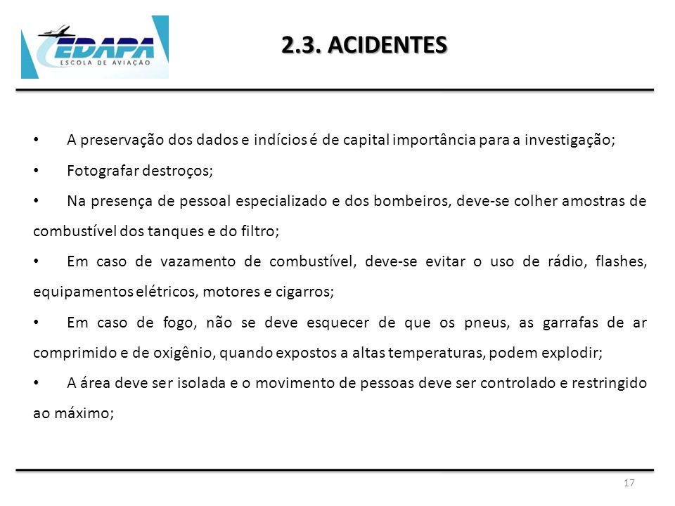 17 2.3. ACIDENTES A preservação dos dados e indícios é de capital importância para a investigação; Fotografar destroços; Na presença de pessoal especi