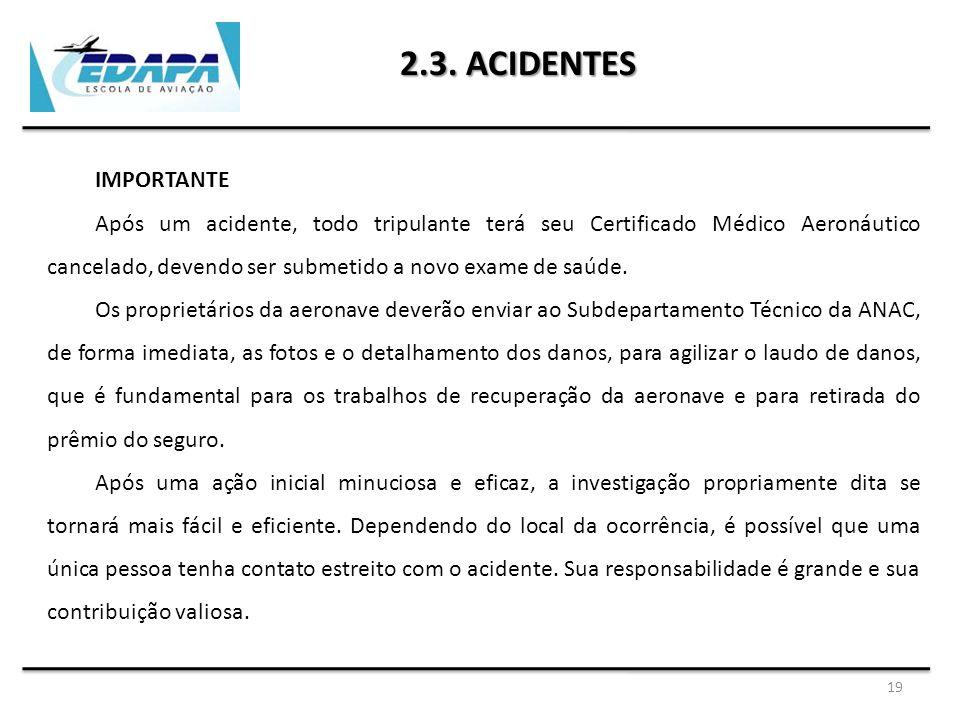 19 2.3. ACIDENTES IMPORTANTE Após um acidente, todo tripulante terá seu Certificado Médico Aeronáutico cancelado, devendo ser submetido a novo exame d