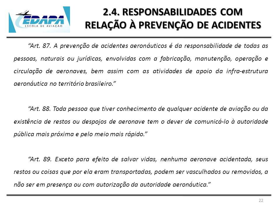 """22 2.4. RESPONSABILIDADES COM RELAÇÃO À PREVENÇÃO DE ACIDENTES """"Art. 87. A prevenção de acidentes aeronáuticos é da responsabilidade de todas as pesso"""