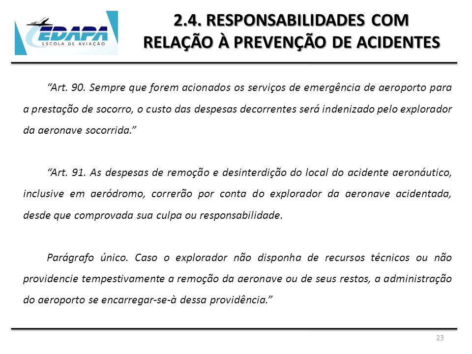 """23 2.4. RESPONSABILIDADES COM RELAÇÃO À PREVENÇÃO DE ACIDENTES """"Art. 90. Sempre que forem acionados os serviços de emergência de aeroporto para a pres"""