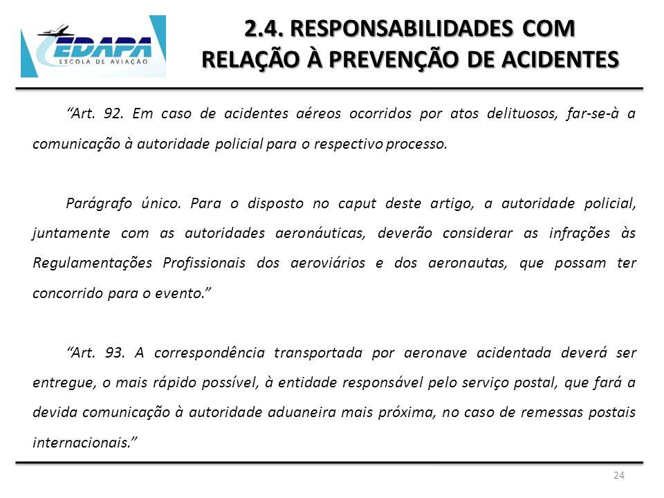 """24 2.4. RESPONSABILIDADES COM RELAÇÃO À PREVENÇÃO DE ACIDENTES """"Art. 92. Em caso de acidentes aéreos ocorridos por atos delituosos, far-se-à a comunic"""