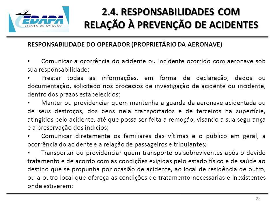 25 2.4. RESPONSABILIDADES COM RELAÇÃO À PREVENÇÃO DE ACIDENTES RESPONSABILIDADE DO OPERADOR (PROPRIETÁRIO DA AERONAVE) Comunicar a ocorrência do acide