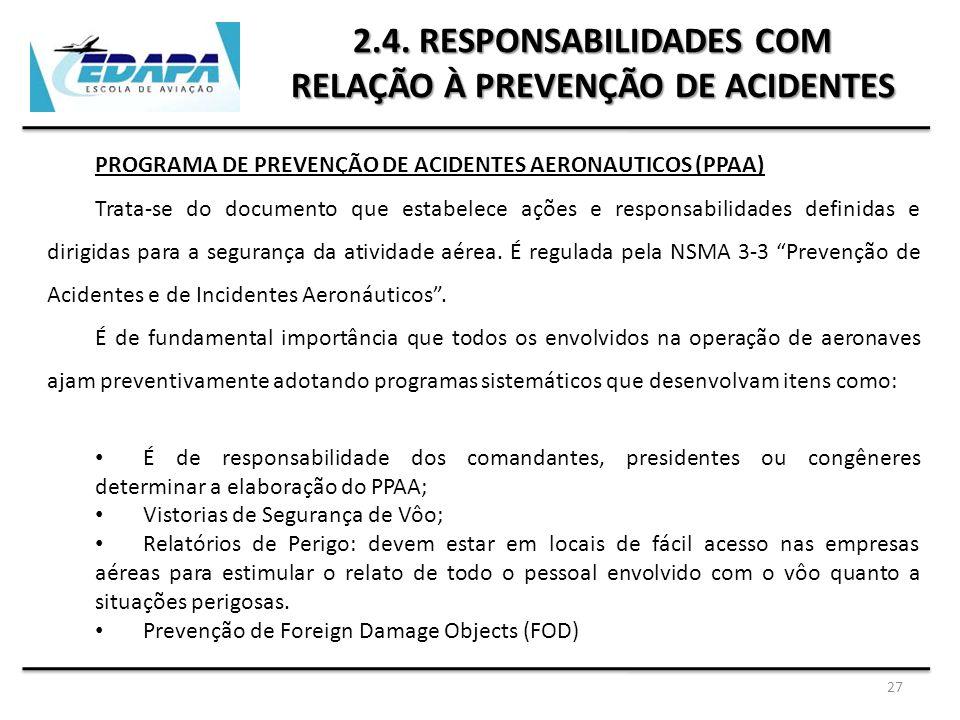 27 2.4. RESPONSABILIDADES COM RELAÇÃO À PREVENÇÃO DE ACIDENTES PROGRAMA DE PREVENÇÃO DE ACIDENTES AERONAUTICOS (PPAA) Trata-se do documento que estabe
