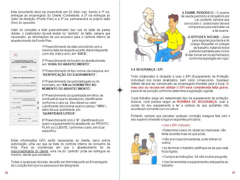 13 20 I) EXAME PERIÓDICO – O exame de saúde periódico é obrigatório por Lei, portanto, sempre que convocado o colaborador deverá comparecer para submeter-se a tal exame.