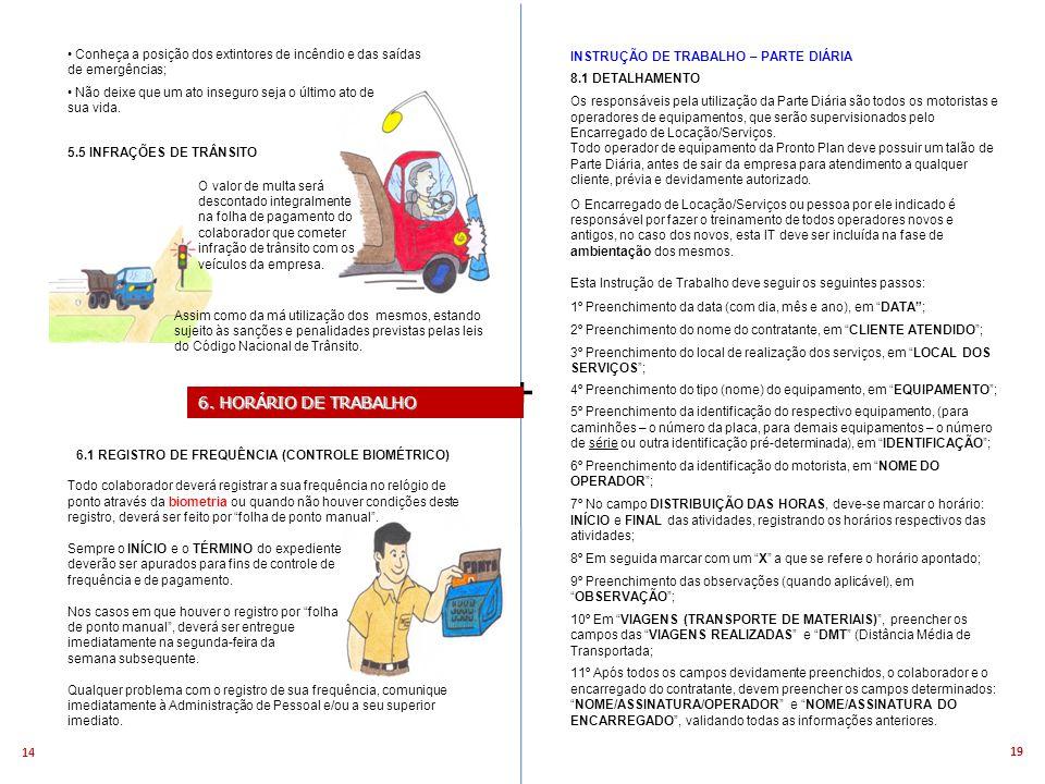 19 14 + INSTRUÇÃO DE TRABALHO – PARTE DIÁRIA 8.1 DETALHAMENTO Os responsáveis pela utilização da Parte Diária são todos os motoristas e operadores de equipamentos, que serão supervisionados pelo Encarregado de Locação/Serviços.