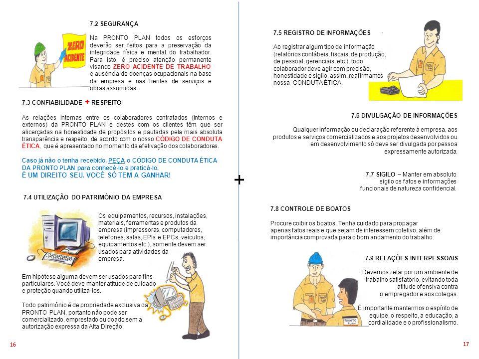 17 16 7.2 SEGURANÇA Na PRONTO PLAN todos os esforços deverão ser feitos para a preservação da integridade física e mental do trabalhador.