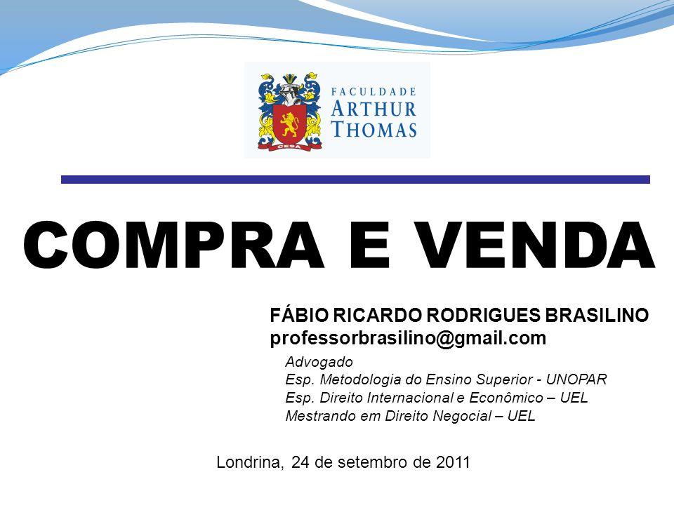 FÁBIO RICARDO RODRIGUES BRASILINO professorbrasilino@gmail.com Advogado Esp. Metodologia do Ensino Superior - UNOPAR Esp. Direito Internacional e Econ
