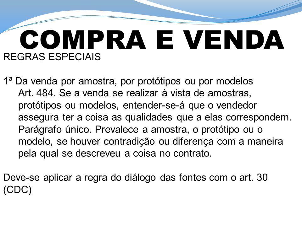 REGRAS ESPECIAIS 1ª Da venda por amostra, por protótipos ou por modelos Art. 484. Se a venda se realizar à vista de amostras, protótipos ou modelos, e