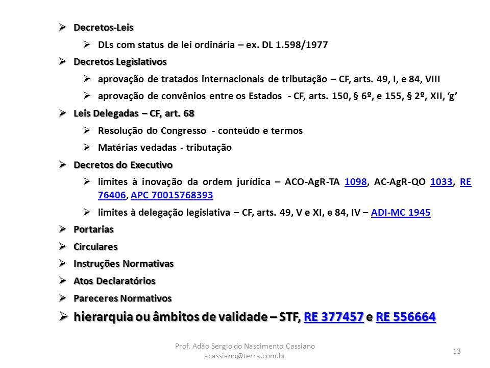 Prof. Adão Sergio do Nascimento Cassiano acassiano@terra.com.br 13  Decretos-Leis  DLs com status de lei ordinária – ex. DL 1.598/1977  Decretos Le