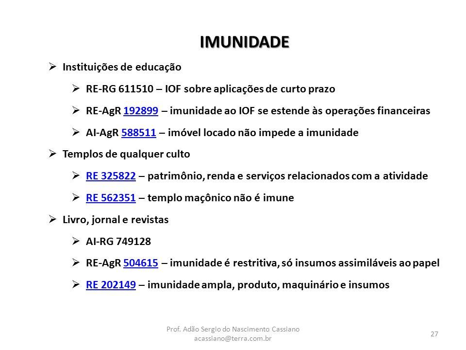 Prof. Adão Sergio do Nascimento Cassiano acassiano@terra.com.br 27 IMUNIDADE  Instituições de educação  RE-RG 611510 – IOF sobre aplicações de curto
