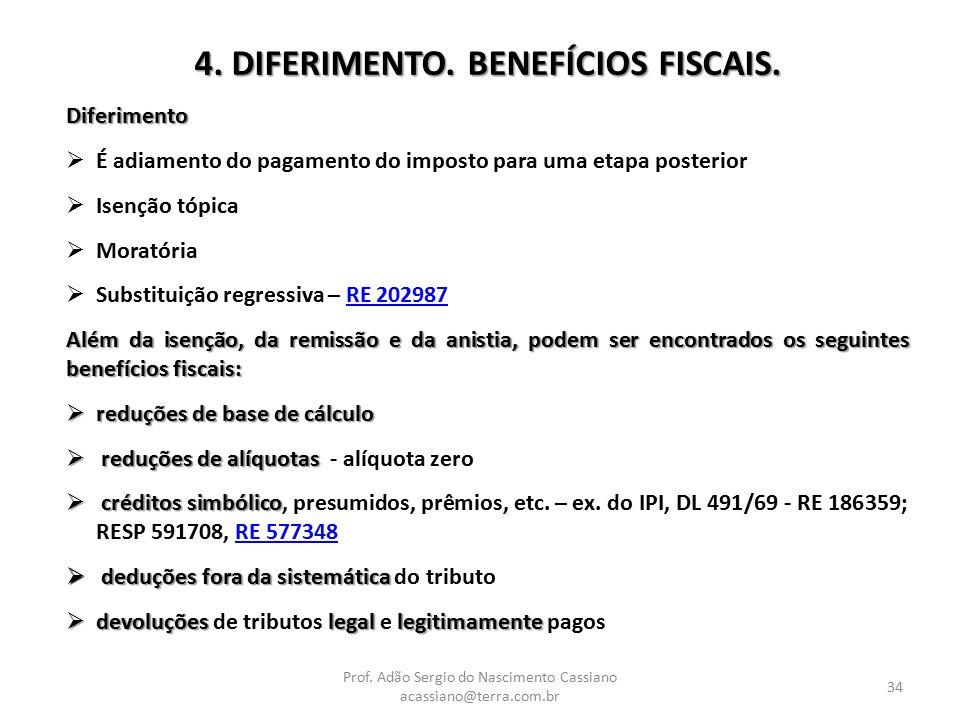 Prof. Adão Sergio do Nascimento Cassiano acassiano@terra.com.br 34 4. DIFERIMENTO. BENEFÍCIOS FISCAIS. Diferimento  É adiamento do pagamento do impos