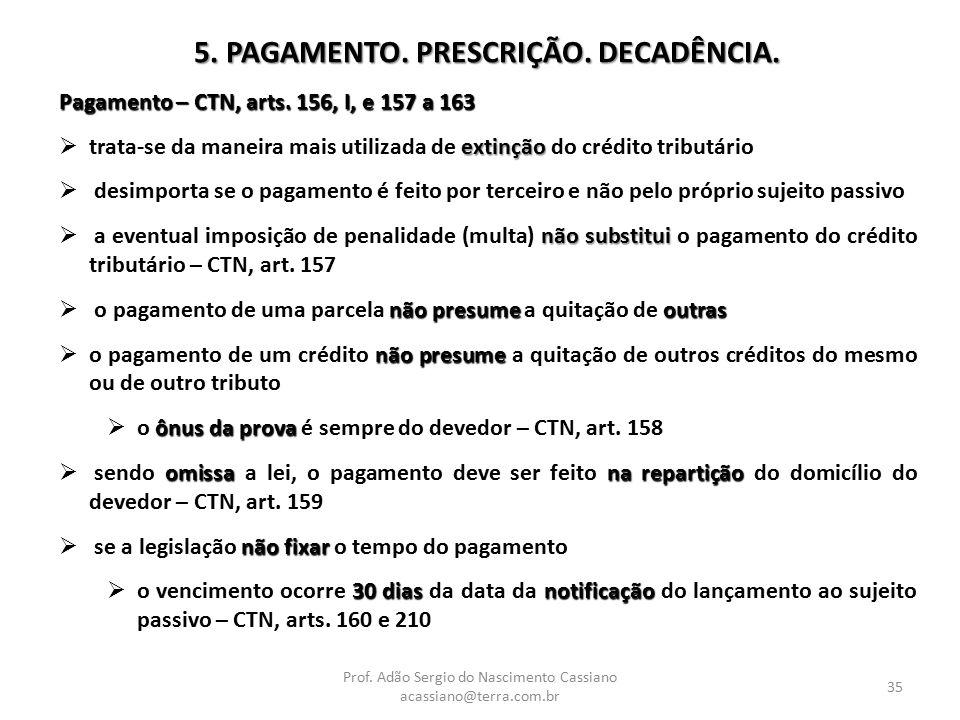 Prof. Adão Sergio do Nascimento Cassiano acassiano@terra.com.br 35 5. PAGAMENTO. PRESCRIÇÃO. DECADÊNCIA. Pagamento – CTN, arts. 156, I, e 157 a 163 ex
