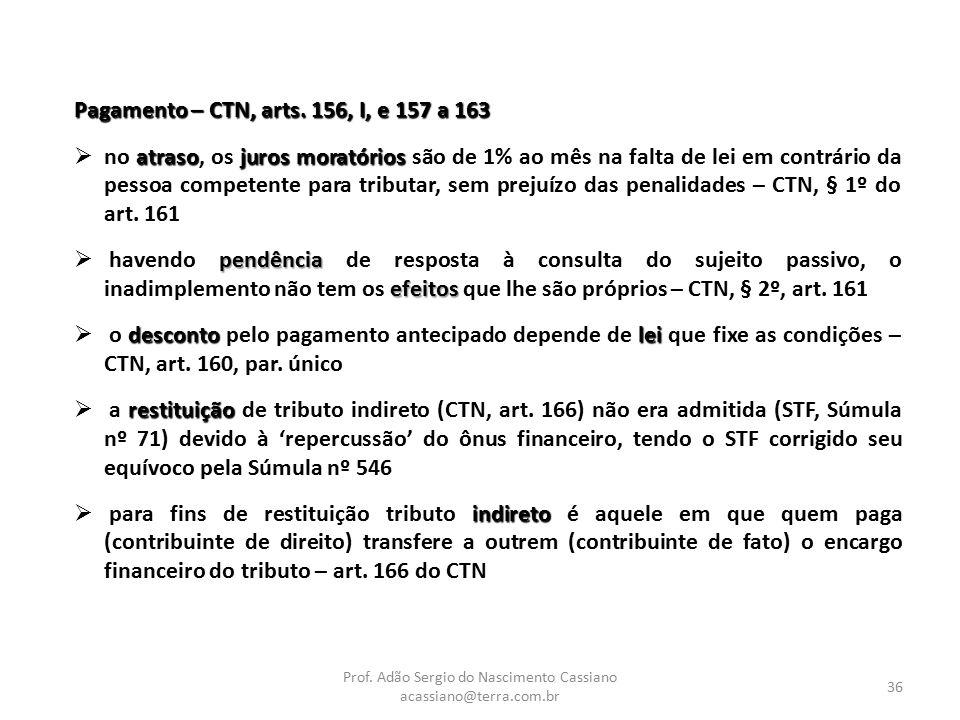 Prof. Adão Sergio do Nascimento Cassiano acassiano@terra.com.br 36 Pagamento – CTN, arts. 156, I, e 157 a 163 atrasojuros moratórios  no atraso, os j
