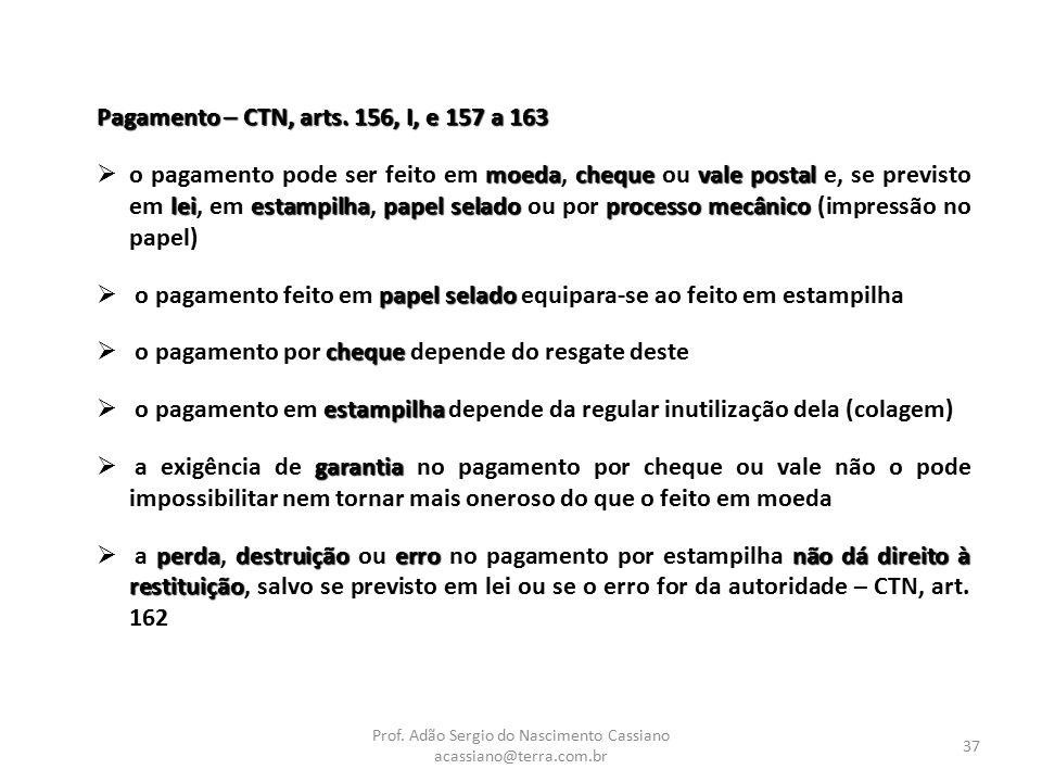 Prof. Adão Sergio do Nascimento Cassiano acassiano@terra.com.br 37 Pagamento – CTN, arts. 156, I, e 157 a 163 moedachequevale postal leiestampilhapape