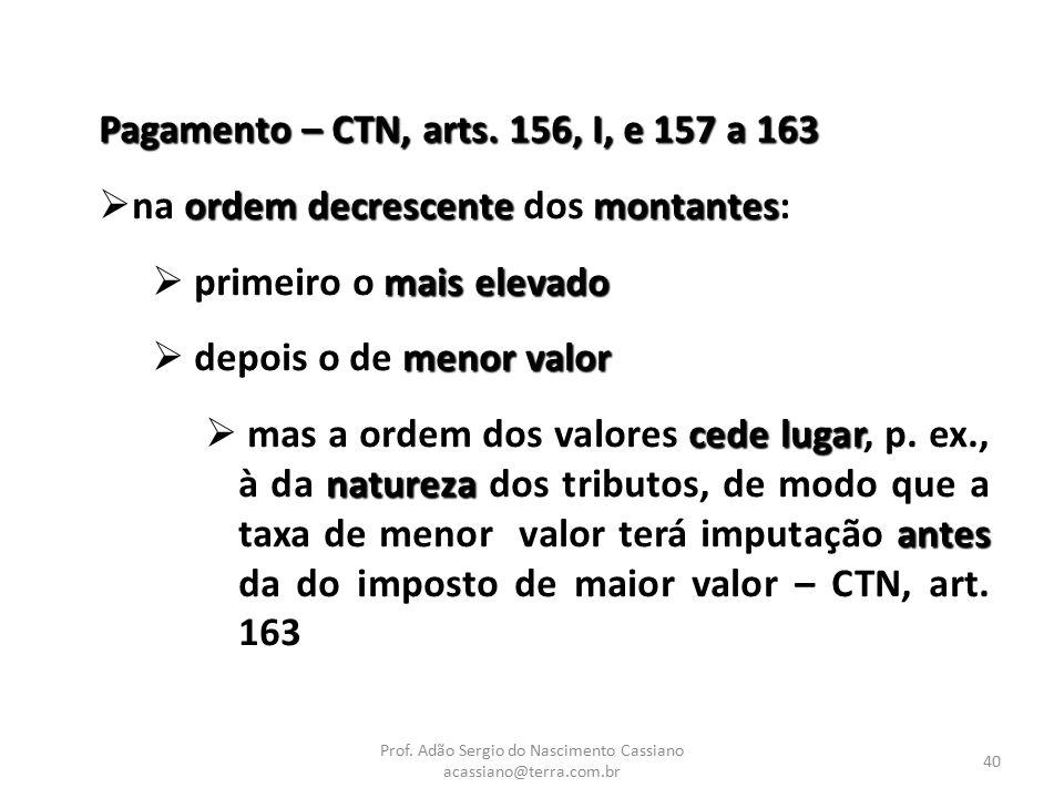 Prof. Adão Sergio do Nascimento Cassiano acassiano@terra.com.br 40 Pagamento – CTN, arts. 156, I, e 157 a 163 ordem decrescentemontantes  na ordem de