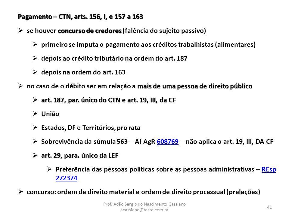 Prof. Adão Sergio do Nascimento Cassiano acassiano@terra.com.br 41 Pagamento – CTN, arts. 156, I, e 157 a 163 concurso de credores  se houver concurs