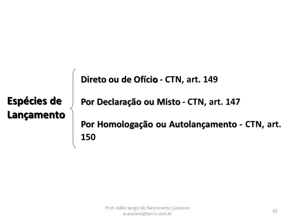 Prof. Adão Sergio do Nascimento Cassiano acassiano@terra.com.br 42 Espécies de Lançamento Direto ou de Ofício Direto ou de Ofício - CTN, art. 149 Por