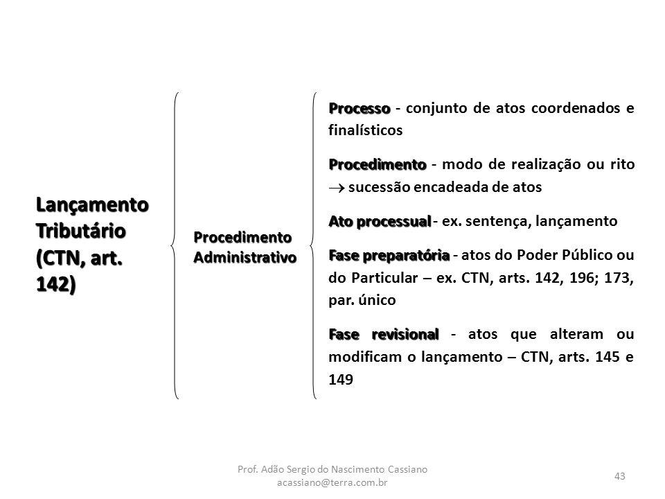 Prof. Adão Sergio do Nascimento Cassiano acassiano@terra.com.br 43 Lançamento Tributário (CTN, art. 142) Procedimento Administrativo Processo Processo