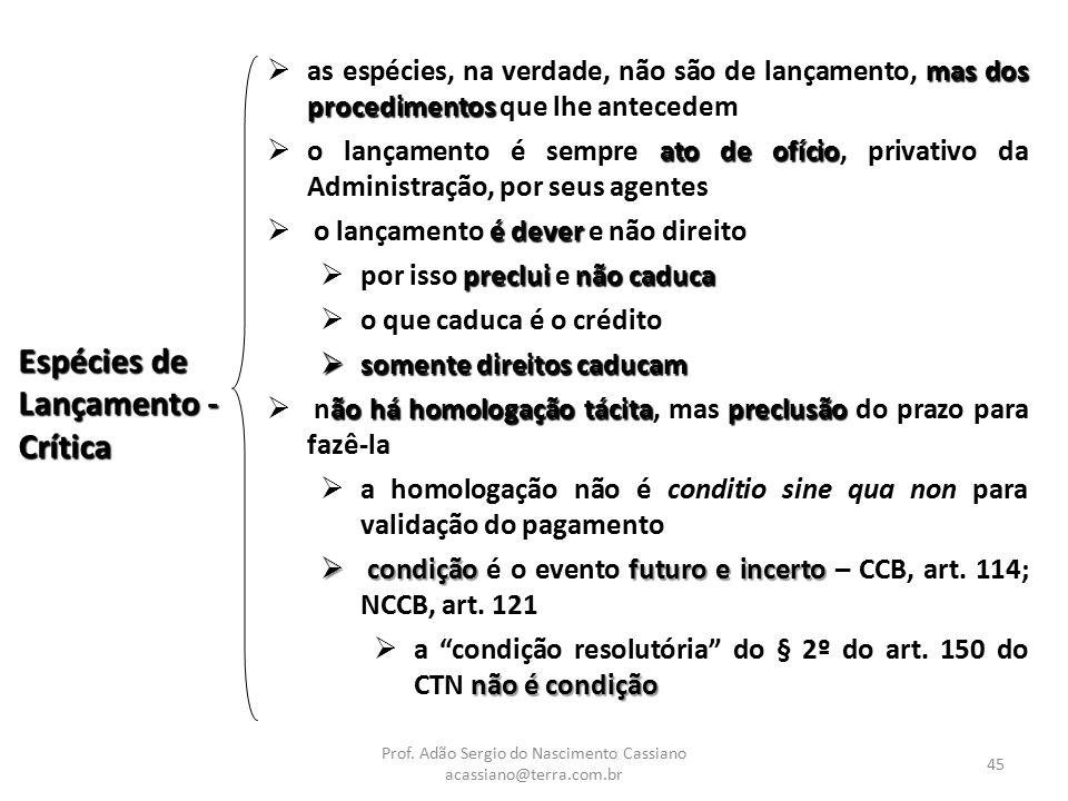 Prof. Adão Sergio do Nascimento Cassiano acassiano@terra.com.br 45 Espécies de Lançamento - Crítica mas dos procedimentos  as espécies, na verdade, n