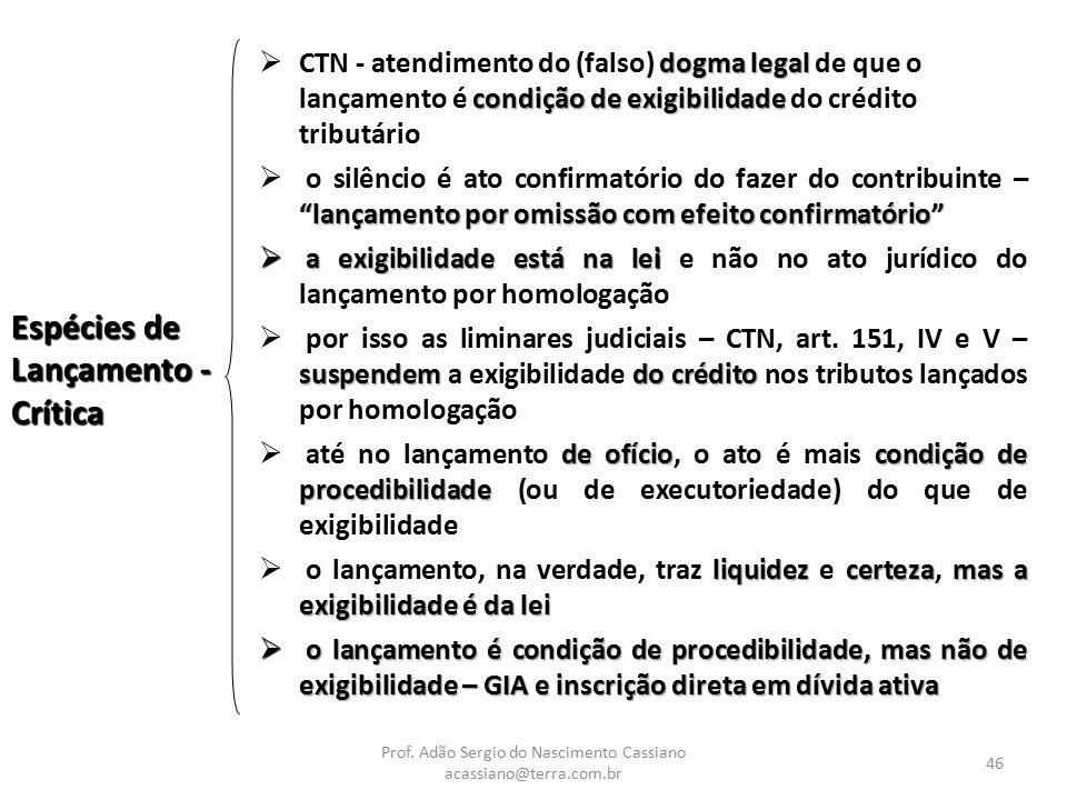 Prof. Adão Sergio do Nascimento Cassiano acassiano@terra.com.br 46 Espécies de Lançamento - Crítica dogma legal condição de exigibilidade  CTN - aten
