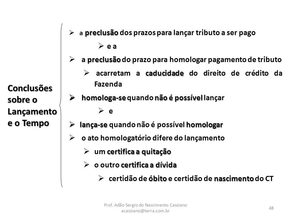 Prof. Adão Sergio do Nascimento Cassiano acassiano@terra.com.br 48 Conclusões sobre o Lançamento e o Tempo preclusão  a preclusão dos prazos para lan